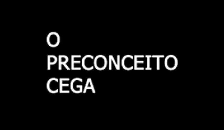 O_preconceito_cega